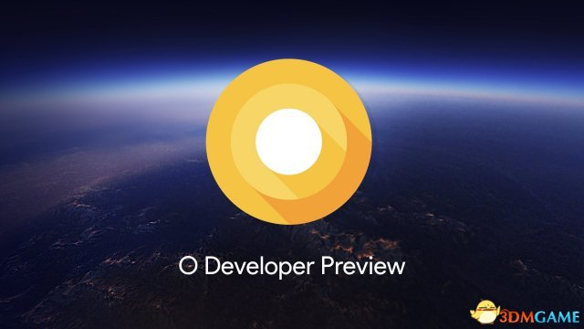 谷歌安卓最新版Andoid O beta从今日起开放下载