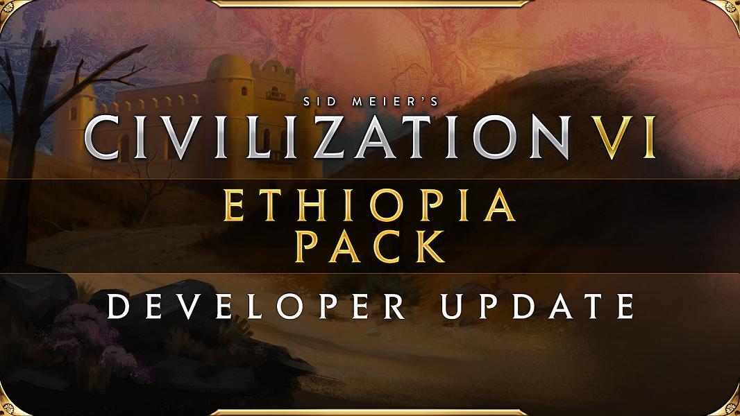 《文明6:新纪元季票》:埃塞俄比亚包将于7月23日推出